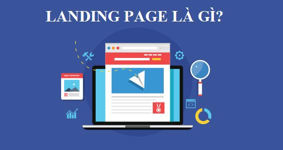 Landing Page là gì? Nó có tác dụng như thế nào trong marketing?