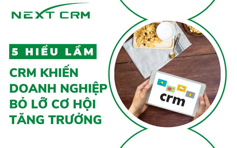 5 hiểu lầm về phần mềm CRM khiến doanh nghiệp bỏ lỡ cơ hội tăng trưởng