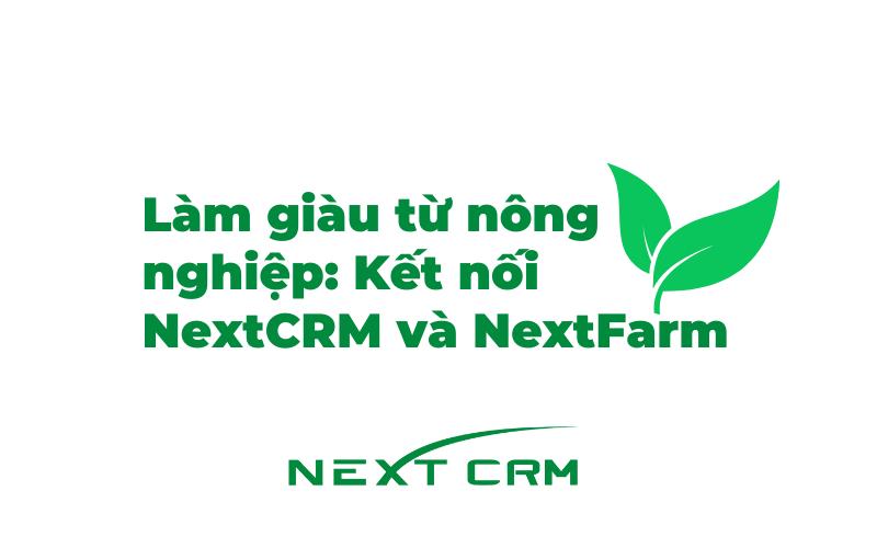 Chuyển đổi số nông nghiệp: Kết nối NextCRM và NextFarm